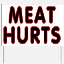 Meat hurts - Yard Sign
