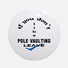 If you don't like Pole Vaulting Lea Round Ornament