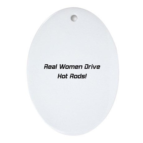 Real Women Drive Hot Rods Ornament (Oval)