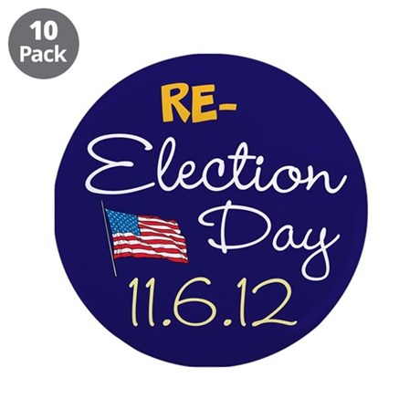 """RE-ELECTION DAY 11.6.12 3.5"""" Button (10 pack)"""