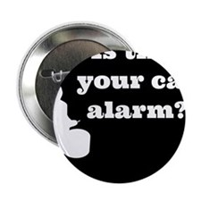 """Is that Your car Alarm? 2.25"""" Button"""