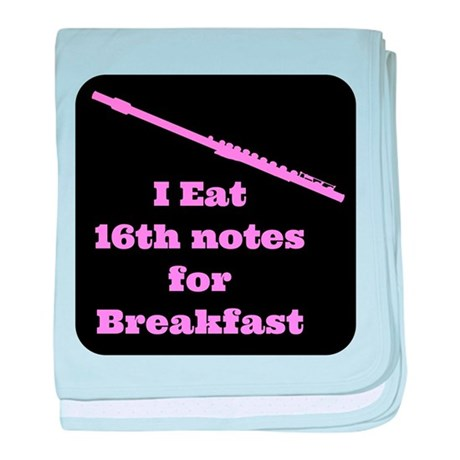 Flute I eat 16th notes for Breakfast baby blanket