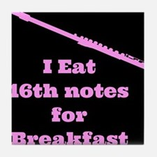 Flute I eat 16th notes for Breakfast Tile Coaster