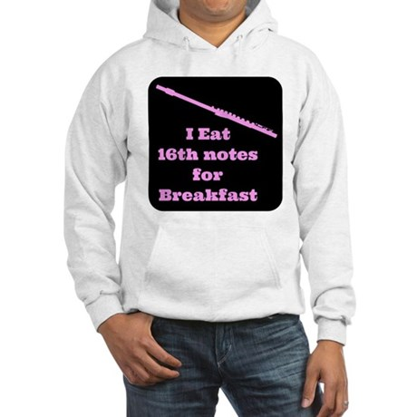 Flute I eat 16th notes for Breakfast Hooded Sweats