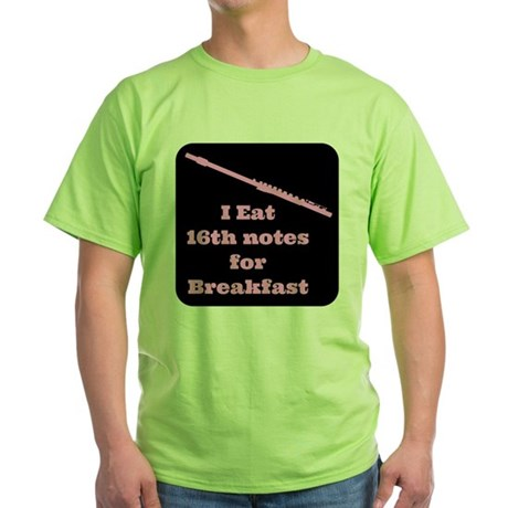 Flute I eat 16th notes for Breakfast Green T-Shirt
