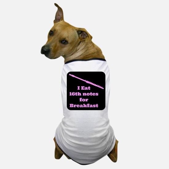 Flute I eat 16th notes for Breakfast Dog T-Shirt