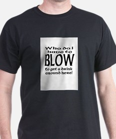 Who Do I Have to Blow Black T-Shirt