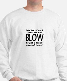 Who Do I Have to Blow Sweatshirt