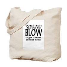 Who Do I Have to Blow  Tote Bag