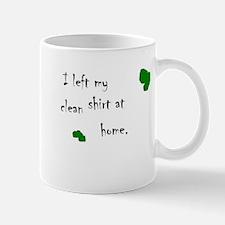 I left my clean shirt at home. Mug