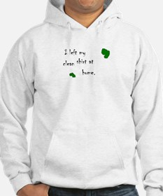 I left my clean shirt at home. Hoodie