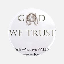 """In God We Trust. With Mitt We Must! 3.5"""" Button"""