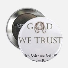 "In God We Trust. With Mitt We Must! 2.25"" Button"