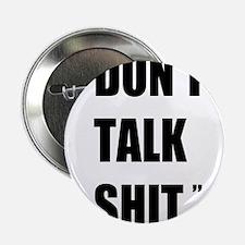 """Don't Talk Shit 2.25"""" Button"""
