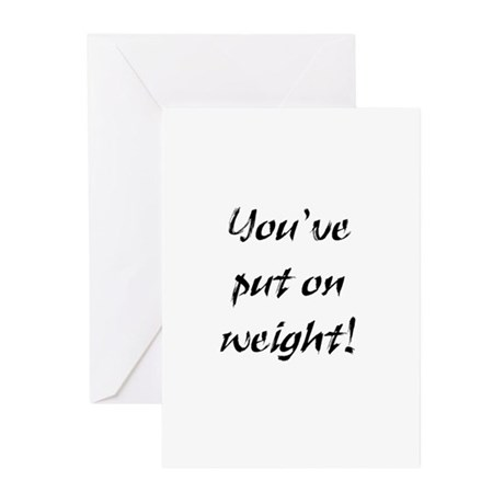 You've Put On Weight! Greeting Cards (Pk of 10
