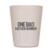 one bad mother runner Shot Glass