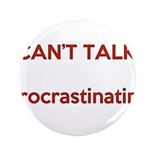 "Can't talk Procrastinating 3.5"" Button"