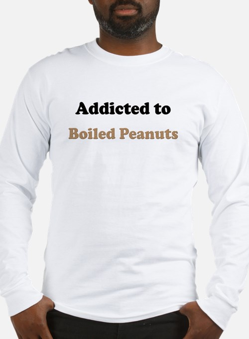 Addicted to Boiled Peanuts Long Sleeve T-Shirt