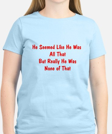 He Seemed All That But None of That Womens T-Shirt