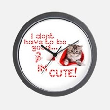I dont have to be good Im cute Wall Clock