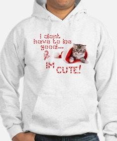 I dont have to be good Im cute Hoodie