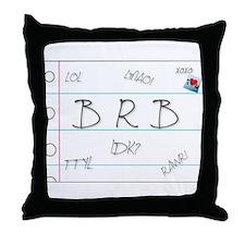BRB! Throw Pillow