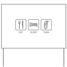 Eat Sleep Tuba Yard Sign