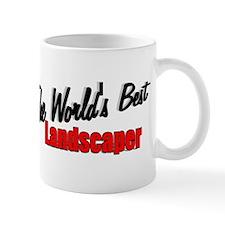 """""""The World's Best Landscaper"""" Mug"""