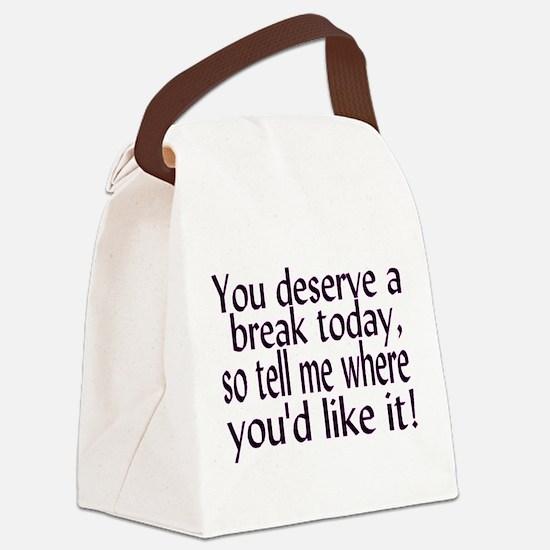 Deserve A Break Canvas Lunch Bag
