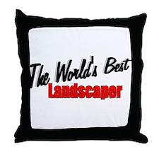 """The World's Best Landscaper"" Throw Pillow"