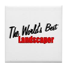 """""""The World's Best Landscaper"""" Tile Coaster"""