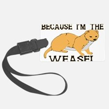 Because I'm The Weasel Luggage Tag