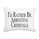 Rather Arrest Criminals Rectangular Canvas Pillow