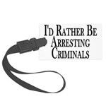 Rather Arrest Criminals Large Luggage Tag