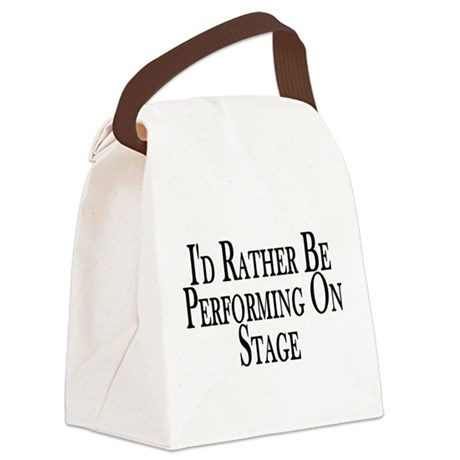 Rather Perform On Stage Canvas Lunch Bag