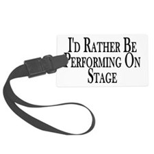 Rather Perform On Stage Luggage Tag
