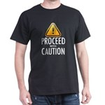 Proceed with Caution Dark T-Shirt