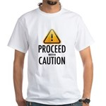 Proceed with Caution White T-Shirt
