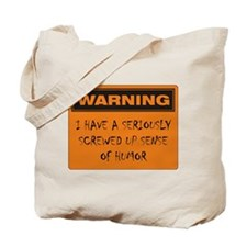 Seriously Screwed Up Sense Of Humor Tote Bag