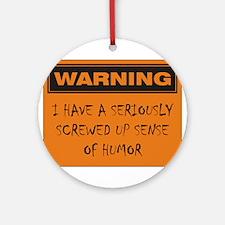 Seriously Screwed Up Sense Of Humor Ornament (Roun