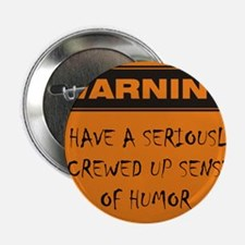 """Seriously Screwed Up Sense Of Humor 2.25"""" Button"""