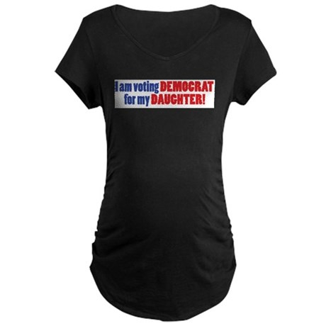 Democrat for my Daughter Maternity Dark T-Shirt