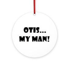 Otis...My Man! Ornament (Round)