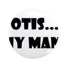 """Otis...My Man! 3.5"""" Button"""