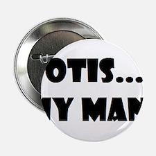 """Otis...My Man! 2.25"""" Button"""