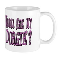 WANNA SEE MY DORGIE? Mug