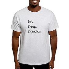 eat sleep sigmoids.PNG T-Shirt