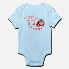 I dont have to be good Im cute Infant Bodysuit