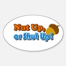 Nut Up or Shut Up Decal