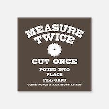 "Measure Twice IV Square Sticker 3"" x 3"""